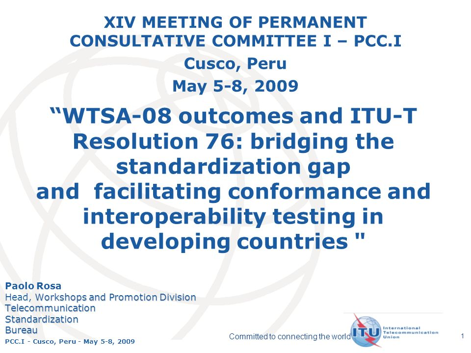 International Telecommunication Union Committed to connecting the world PCC.I - Cusco, Peru - May 5-8, 2009 1 WTSA-08 outcomes and ITU-T Resolution 76