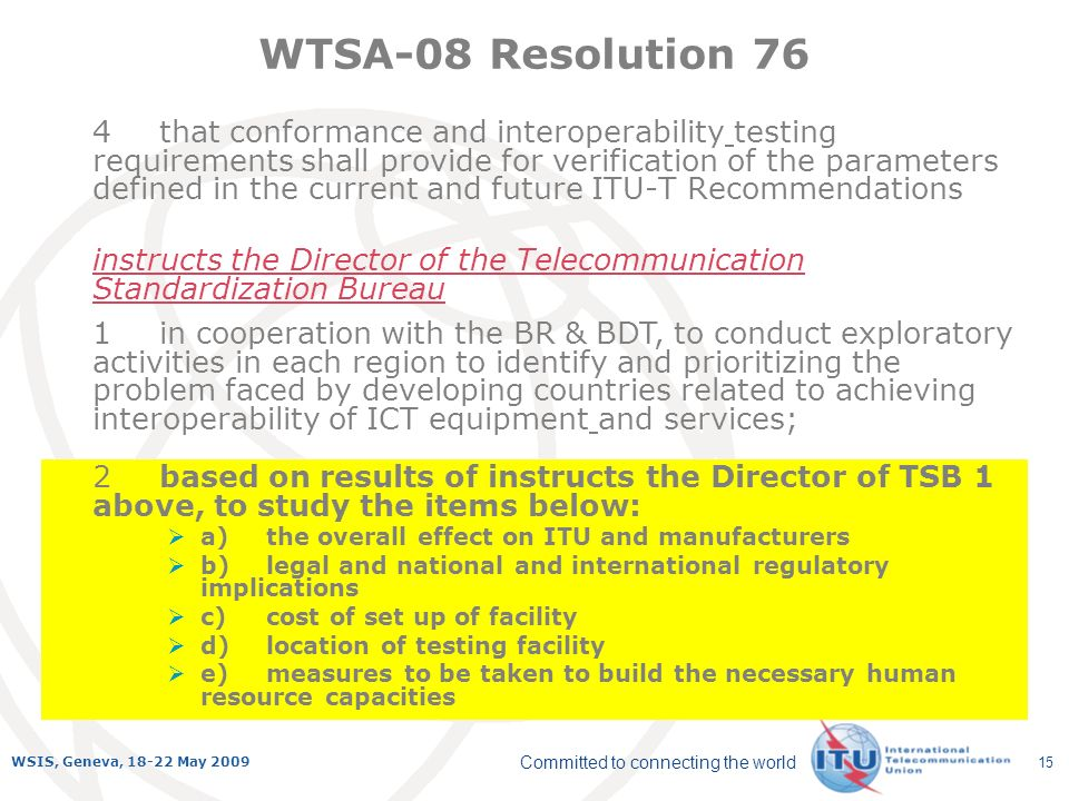 Committed to connecting the world WSIS, Geneva, 18-22 May 2009 15 2based on results of instructs the Director of TSB 1 above, to study the items below