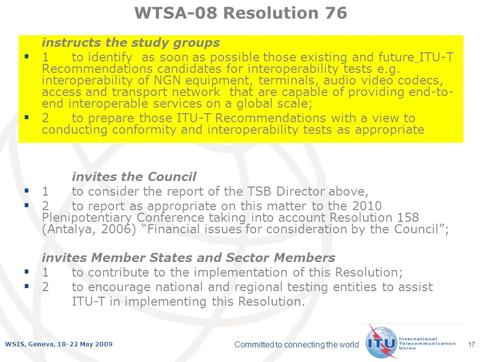 Committed to connecting the world WSIS, Geneva, 18-22 May 2009 17 instructs the study groups 1to identify as soon as possible those existing and future ITU-T Recommendations candidates for interoperability tests e.g.