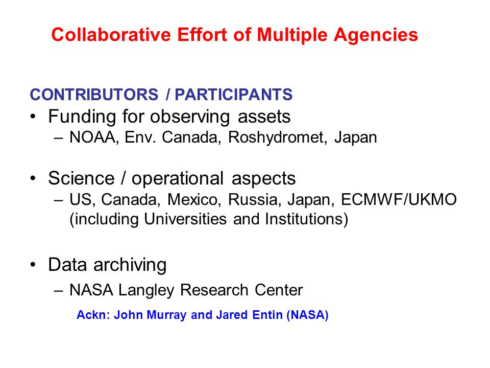 Collaborative Effort of Multiple Agencies CONTRIBUTORS / PARTICIPANTS Funding for observing assets –NOAA, Env. Canada, Roshydromet, Japan Science / op