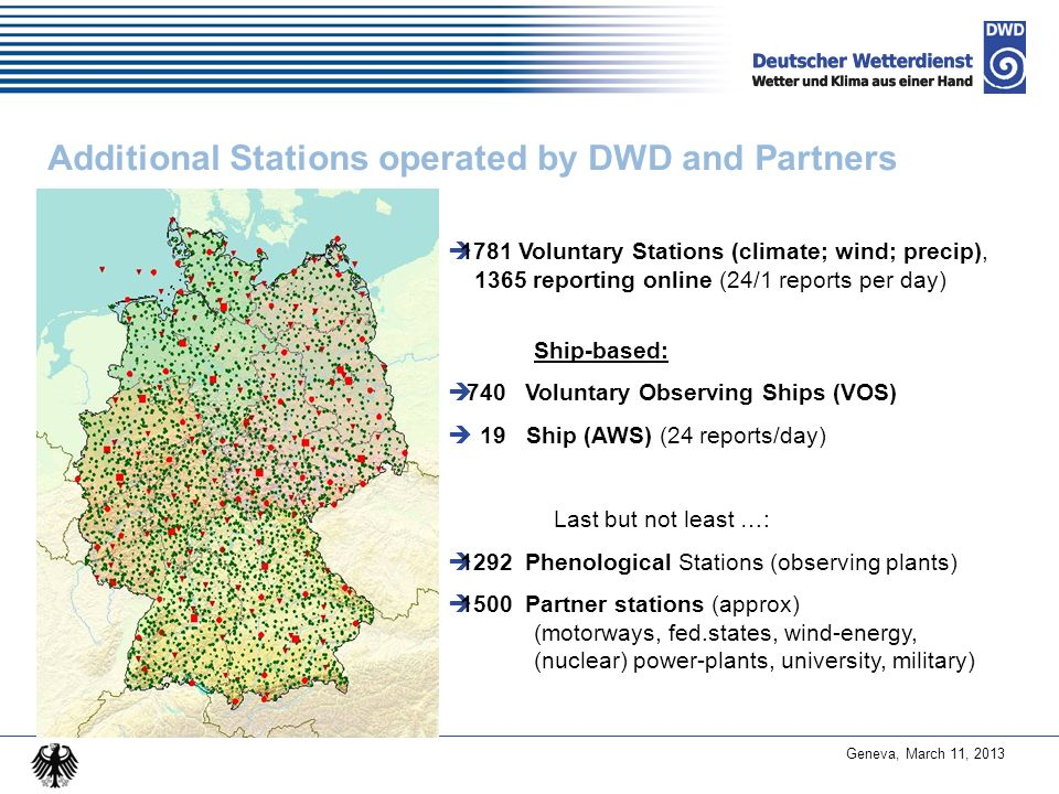 Geneva, March 11, 2013 Additional Stations operated by DWD and Partners 1781 Voluntary Stations (climate; wind; precip), 1365 reporting online (24/1 r