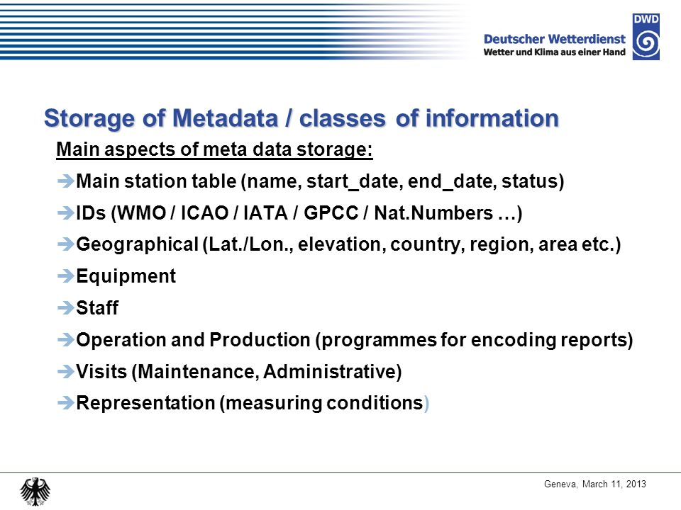 Geneva, March 11, 2013 Managing the Metadata Access and permits managed by database-roles 4 accounts with full access - Admin 10+ accounts to maintain general station changes (add, move, close) Approx.