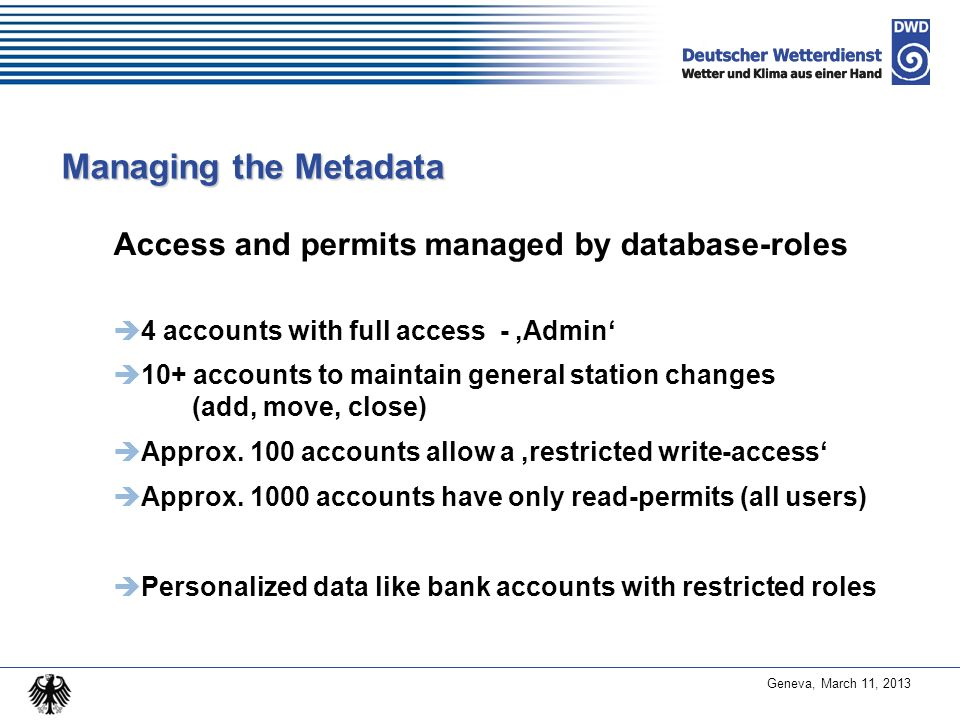 Geneva, March 11, 2013 Managing the Metadata Access and permits managed by database-roles 4 accounts with full access - Admin 10+ accounts to maintain