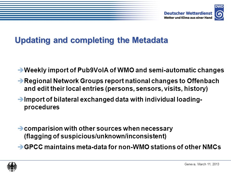 Geneva, March 11, 2013 Updating and completing the Metadata Weekly import of Pub9VolA of WMO and semi-automatic changes Regional Network Groups report