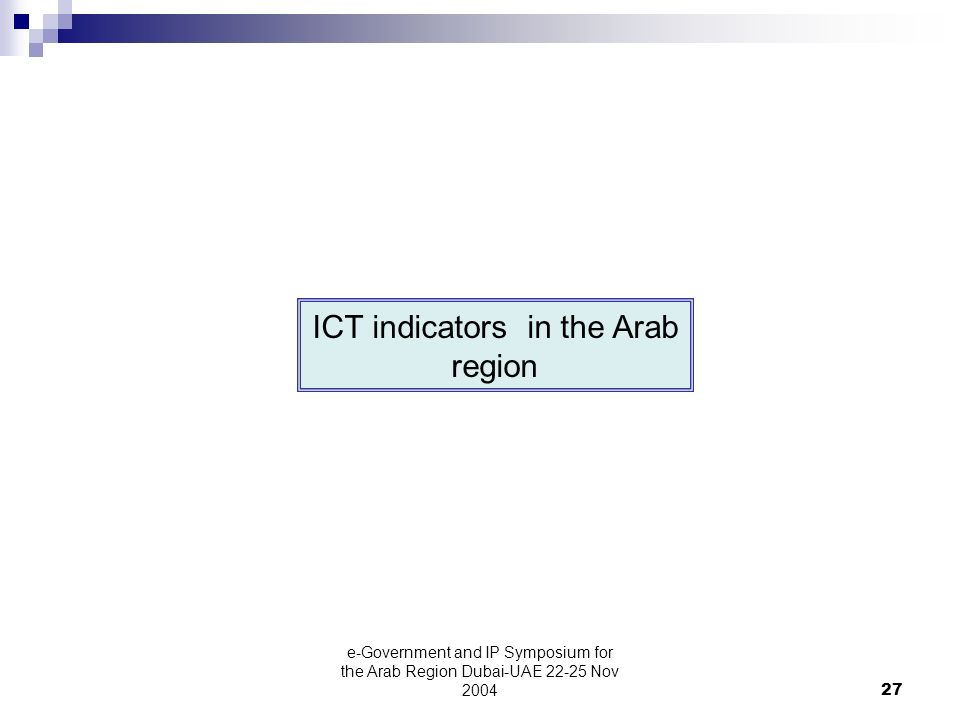 e-Government and IP Symposium for the Arab Region Dubai-UAE Nov ICT indicators in the Arab region