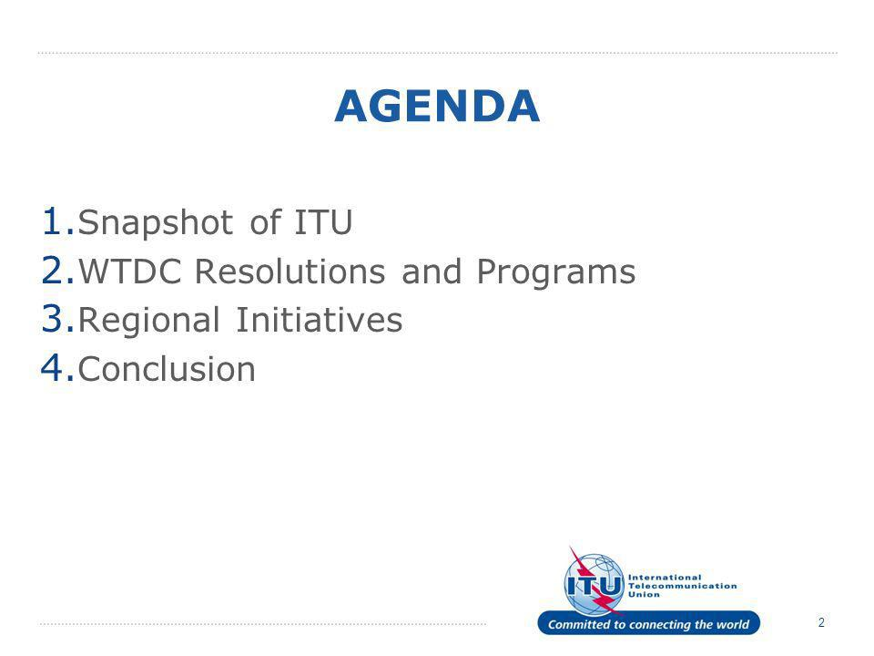 2 AGENDA 1. Snapshot of ITU 2. WTDC Resolutions and Programs 3. Regional Initiatives 4. Conclusion