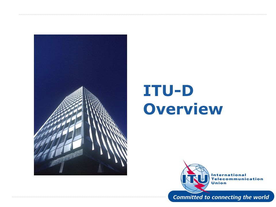 2 ITU in brief Leading United Nations Agency for ICTs.