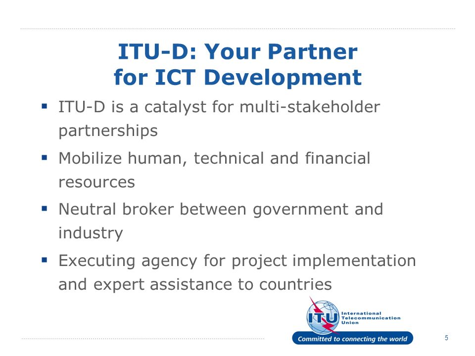 6 Development Activities Information & communication Infrastructure Enabling environment Cybersecurity and ICT applications Capacity building & digital inclusion LDCs, emergency telecoms & climate change Regional Initiatives
