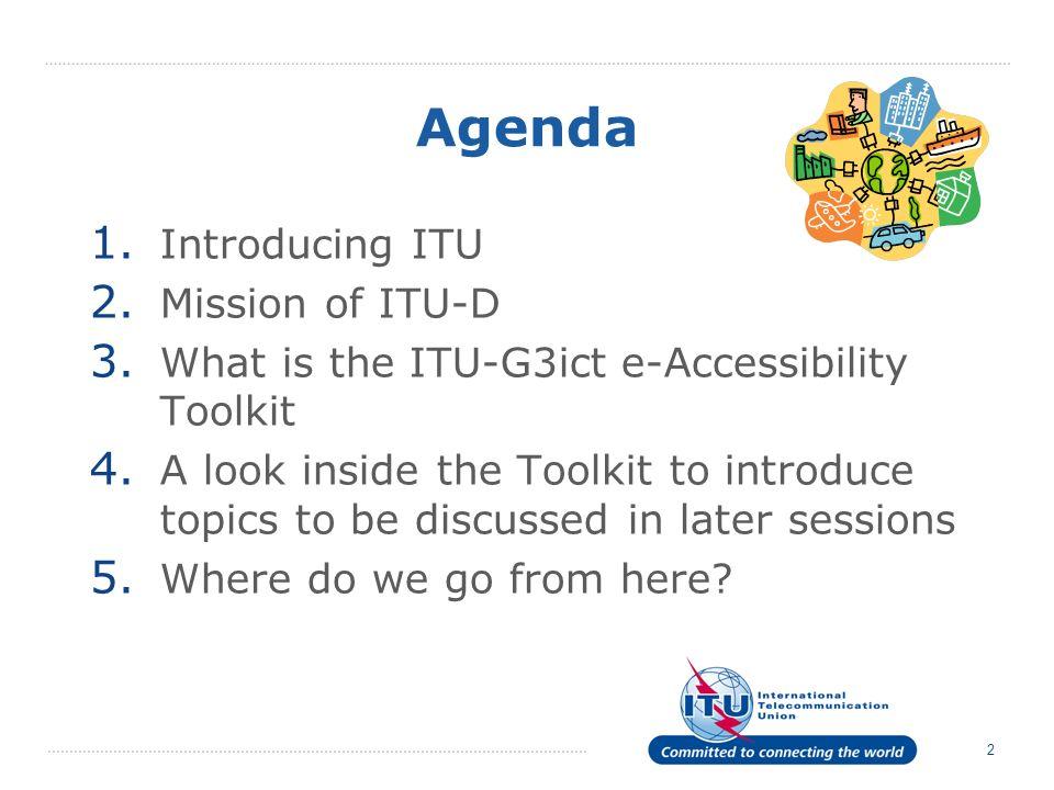 2 Agenda 1. Introducing ITU 2. Mission of ITU-D 3.
