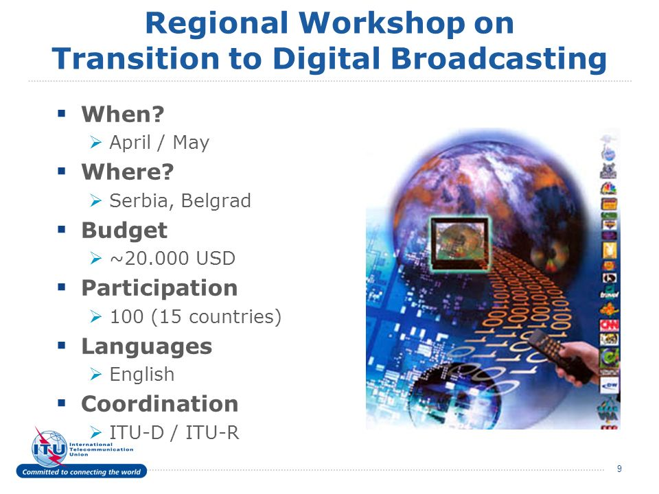 9 Regional Workshop on Transition to Digital Broadcasting When.
