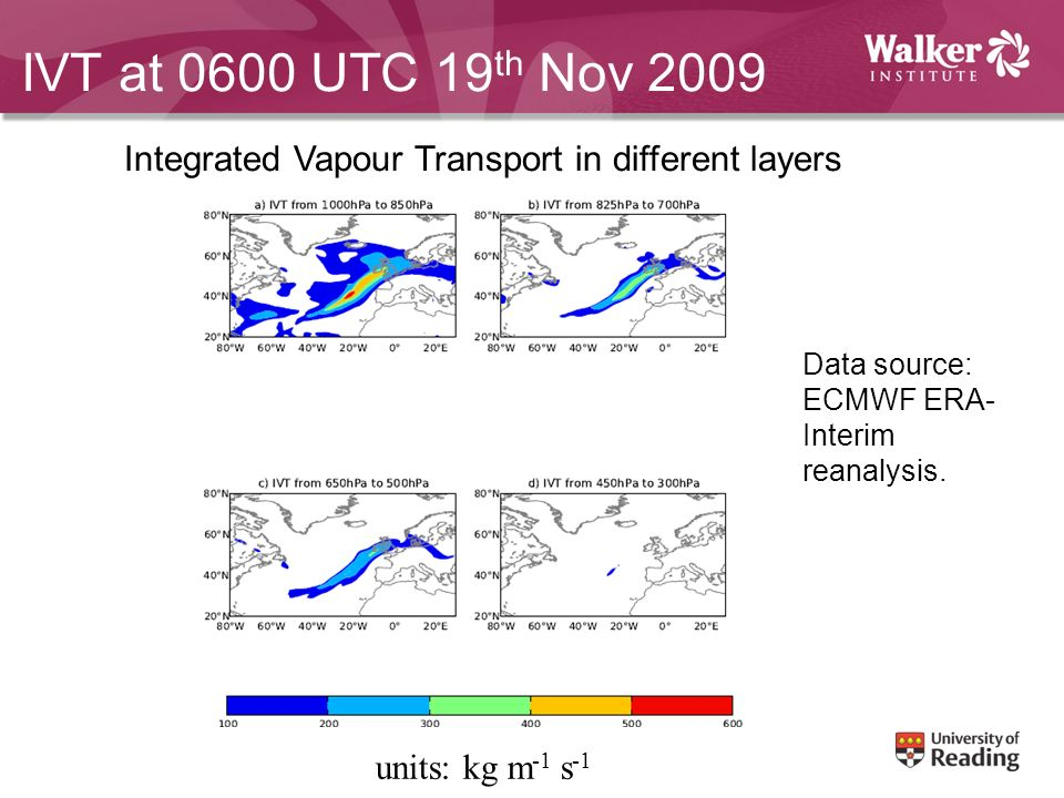 IVT at 0600 UTC 19 th Nov 2009 units: kg m -1 s -1 Data source: ECMWF ERA- Interim reanalysis. Integrated Vapour Transport in different layers