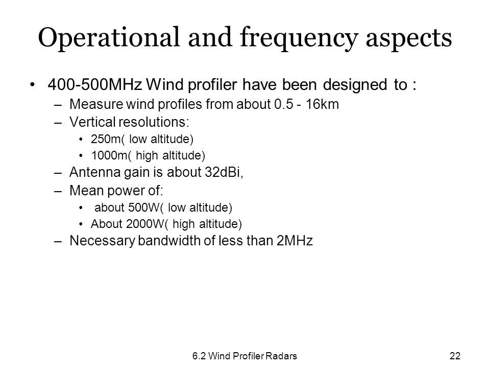 6.2 Wind Profiler Radars22 Operational and frequency aspects 400-500MHz Wind profiler have been designed to : –Measure wind profiles from about 0.5 -