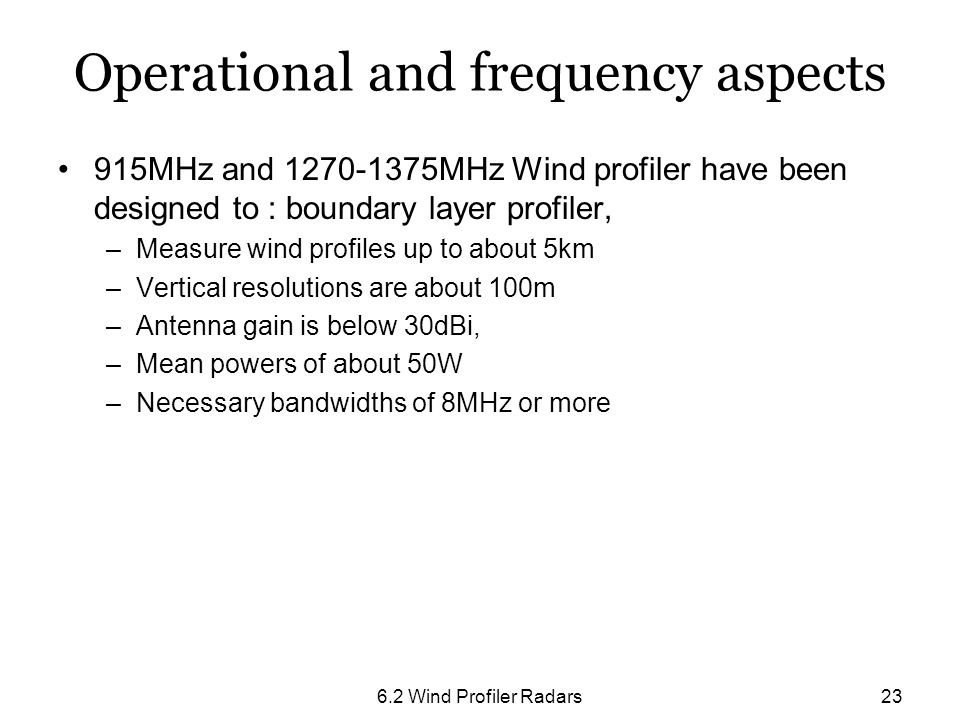6.2 Wind Profiler Radars23 Operational and frequency aspects 915MHz and 1270-1375MHz Wind profiler have been designed to : boundary layer profiler, –M
