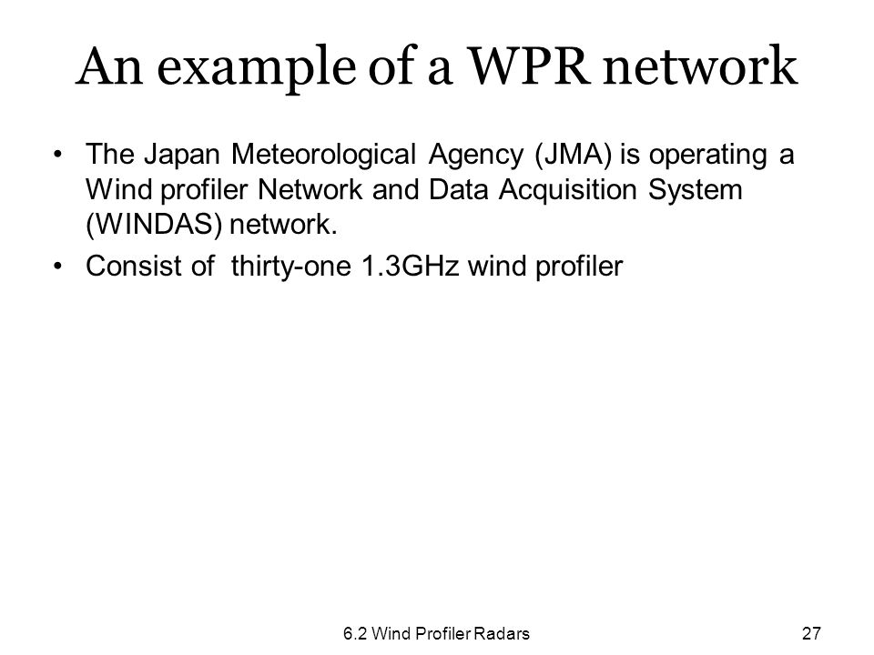 6.2 Wind Profiler Radars27 An example of a WPR network The Japan Meteorological Agency (JMA) is operating a Wind profiler Network and Data Acquisition