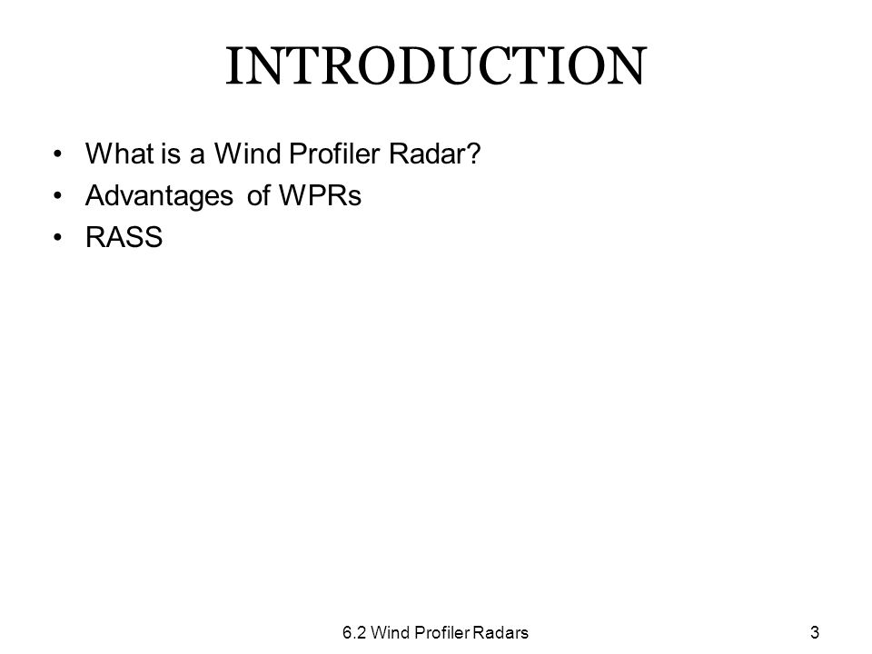 6.2 Wind Profiler Radars3 INTRODUCTION What is a Wind Profiler Radar? Advantages of WPRs RASS