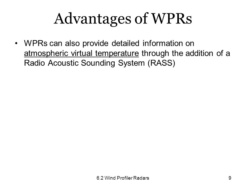 6.2 Wind Profiler Radars9 Advantages of WPRs WPRs can also provide detailed information on atmospheric virtual temperature through the addition of a R