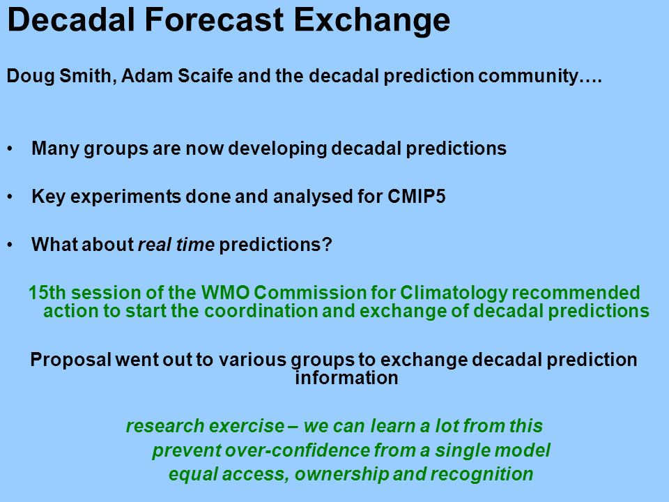 © Crown copyright Met Office Decadal Forecast Exchange Doug Smith, Adam Scaife and the decadal prediction community….