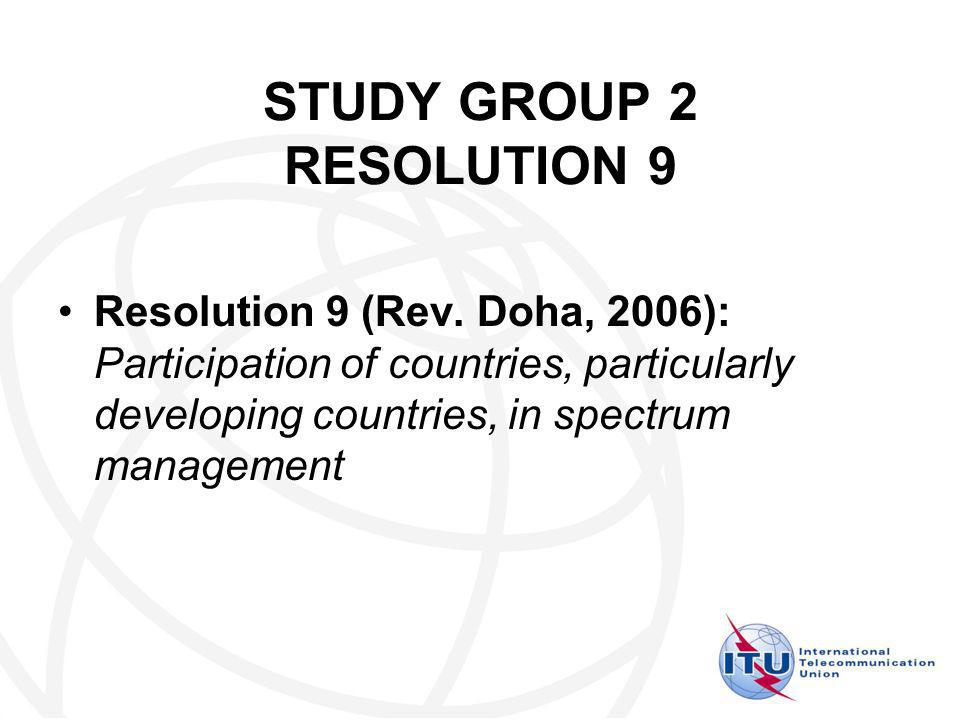 STUDY GROUP 2 RESOLUTION 9 Resolution 9 (Rev. Doha, 2006): Participation of countries, particularly developing countries, in spectrum management