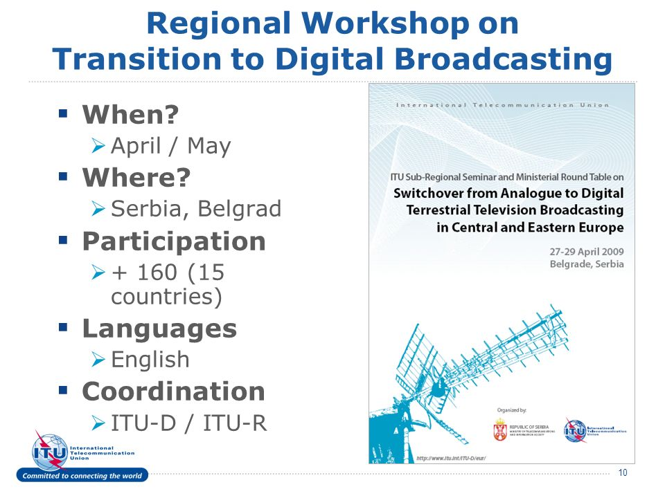 10 Regional Workshop on Transition to Digital Broadcasting When.