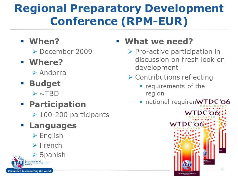 11 Regional Preparatory Development Conference (RPM-EUR) When? December 2009 Where? Andorra Budget ~TBD Participation 100-200 participants Languages E