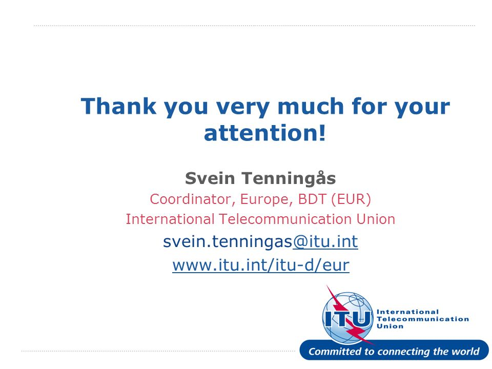 International Telecommunication Union Thank you very much for your attention.
