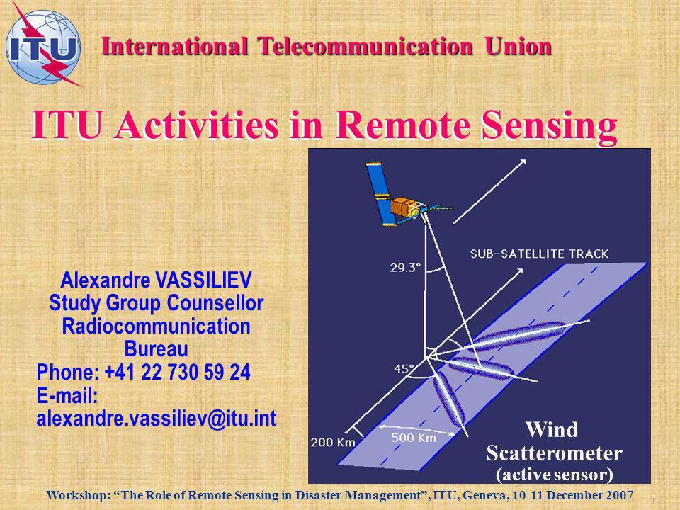 Workshop: The Role of Remote Sensing in Disaster Management, ITU, Geneva, 10-11 December 2007 2 Why the ITU.