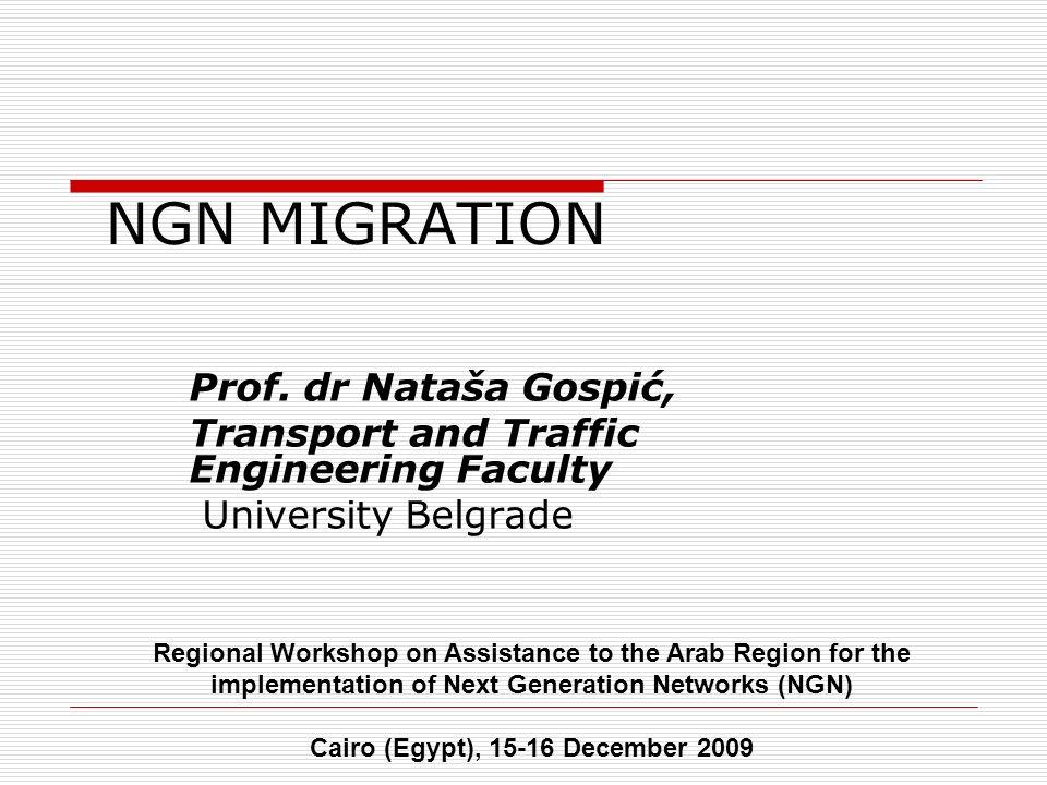 NGN MIGRATION Prof. dr Nataša Gospić, Transport and Traffic Engineering Faculty University Belgrade Regional Workshop on Assistance to the Arab Region