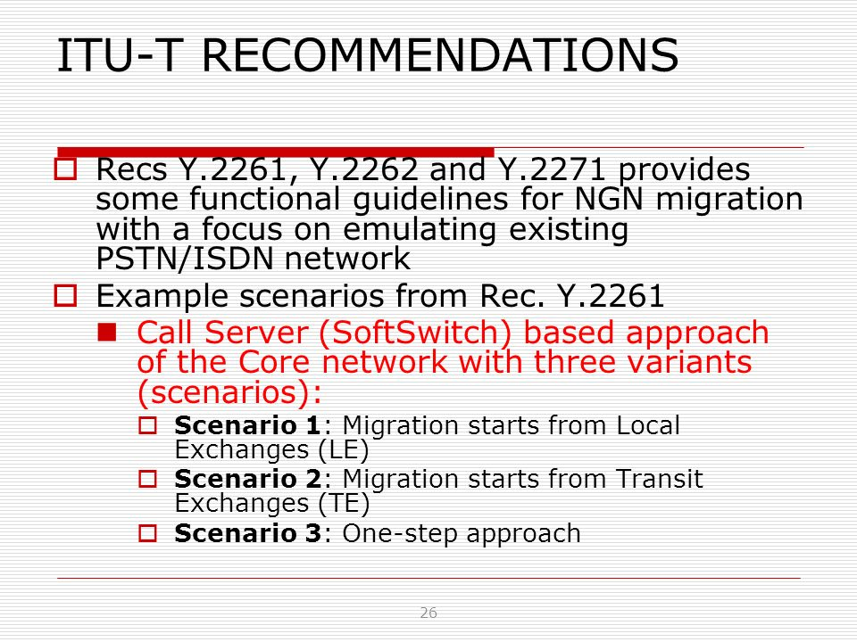 ITU-T RECOMMENDATIONS Recs Y.2261, Y.2262 and Y.2271 provides some functional guidelines for NGN migration with a focus on emulating existing PSTN/ISD