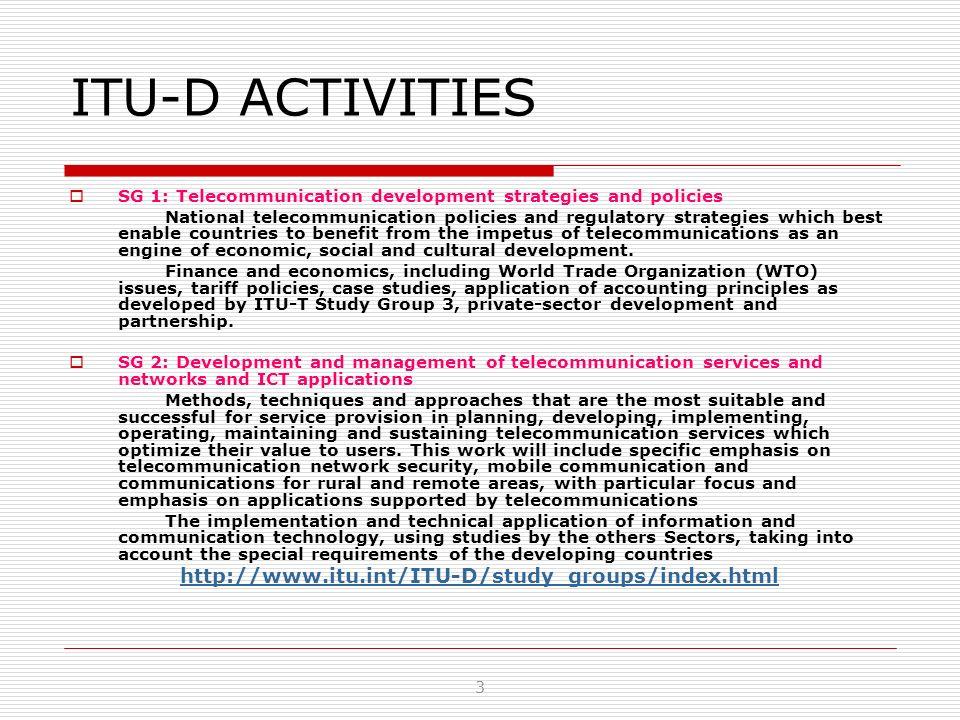 ITU-D ACTIVITIES SG 1: Telecommunication development strategies and policies National telecommunication policies and regulatory strategies which best