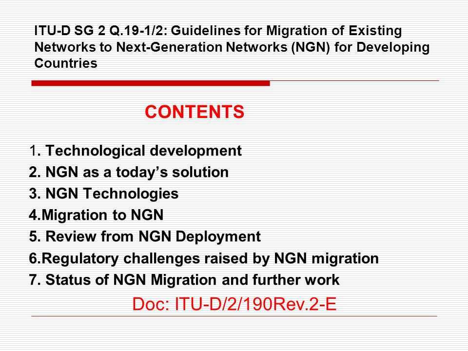 ITU-D SG 2 Q.19-1/2: Guidelines for Migration of Existing Networks to Next-Generation Networks (NGN) for Developing Countries 1. Technological develop