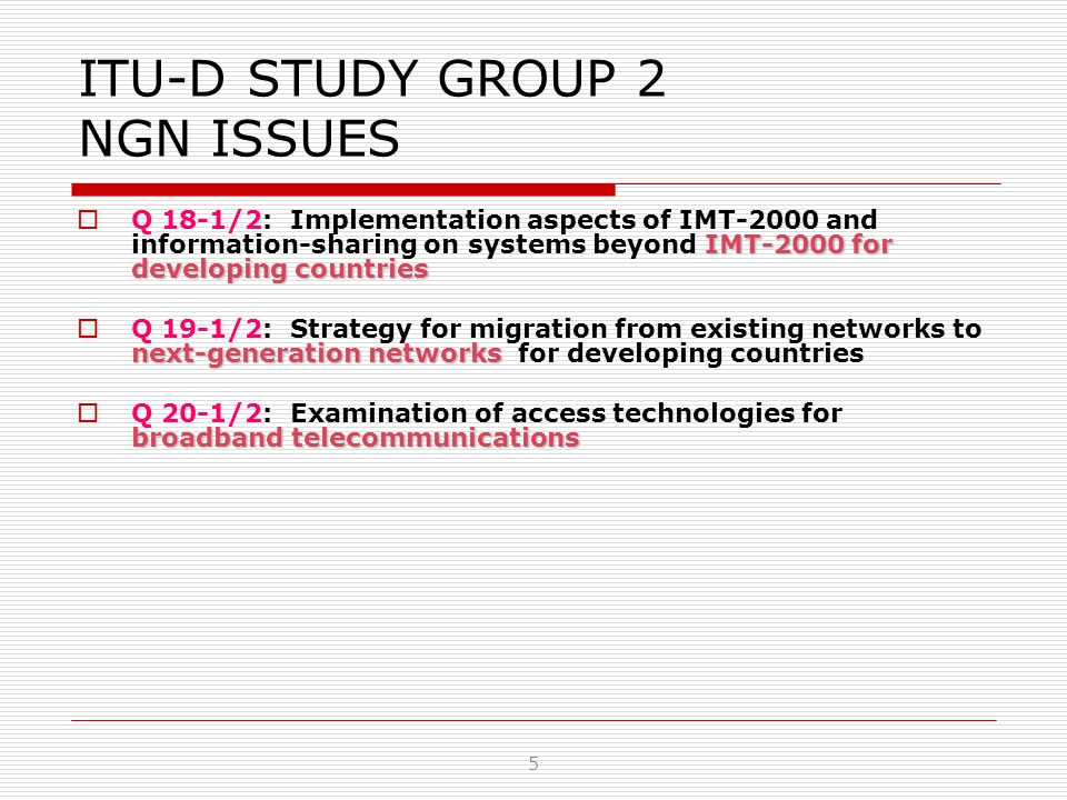 ITU-D STUDY GROUP 2 NGN ISSUES IMT-2000 for developing countries Q 18-1/2: Implementation aspects of IMT-2000 and information-sharing on systems beyon