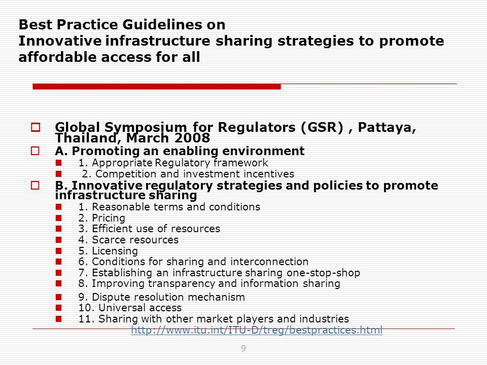 Other useful information The 2007 Global Symposium for Regulators Best Practice Guidelines on Next Generation Networks migration, available at http://www.itu.int/ITU-D/treg/bestpractices.html and also a contribution to ITU-D Question 19-1/2 in Document 1/090.http://www.itu.int/ITU-D/treg/bestpractices.html GSR Discussion Paper on NGN Interconnection and Access, prepared by Scott Marcus, available online at http://www.itu.int/ITU- D/treg/Events/Seminars/GSR/GSR07/discussion_papers/JScott_Marcus_Interconnection_IP- based.pdfhttp://www.itu.int/ITU- D/treg/Events/Seminars/GSR/GSR07/discussion_papers/JScott_Marcus_Interconnection_IP- based.pdf Scott Marcus presentation to GSR 2007 http://www.itu.int/ITU- D/treg/Events/Seminars/GSR/GSR07/Documents_presentations/Session_III%20Scott%20Marcus_i nterconnect.pdfhttp://www.itu.int/ITU- D/treg/Events/Seminars/GSR/GSR07/Documents_presentations/Session_III%20Scott%20Marcus_i nterconnect.pdf Workshop on NGN Interconnection in the Arab Region, Manama, Bahrain, May 2007, all presentations available at http://www.itu.int/ITU- D/treg/Events/Seminars/2007/Bahrain/agenda.html Workshop on NGN Interconnection in the Arab Regionhttp://www.itu.int/ITU- D/treg/Events/Seminars/2007/Bahrain/agenda.html TREG link to NGN resources at http://www.itu.int/ITU-D/treg/related-links/links-docs/NGN.htmlhttp://www.itu.int/ITU-D/treg/related-links/links-docs/NGN.html Other Resources on NGN Interconnection The European Regulators Group Opinion on Regulatory Principles of Next Generation Access http://erg.ec.europa.eu/doc/publications/erg07_16rev2_opinion_on_nga.pdf http://erg.ec.europa.eu/doc/publications/erg07_16rev2_opinion_on_nga.pdf The Future of IP Interconnection, 29 January 2008, WIK Consulting, http://ec.europa.eu/information_society/policy/ecomm/doc/library/ext_studies/future_ip_intercon/i p_intercon_study_final.pdf http://ec.europa.eu/information_society/policy/ecomm/doc/library/ext_studies/future_ip_intercon/i p_intercon_study_final.pdf NGN UK website http://www.ngnuk.org.uk/http://www.ngnuk.org.uk/ 10