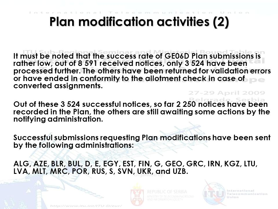 Frequency issues and Digital Dividend 4 Plan modification activities (2) It must be noted that the success rate of GE06D Plan submissions is rather low, out of 8 591 received notices, only 3 524 have been processed further.