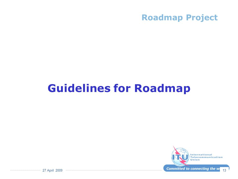 27 April 2009 13 Roadmap Project Guidelines for Roadmap