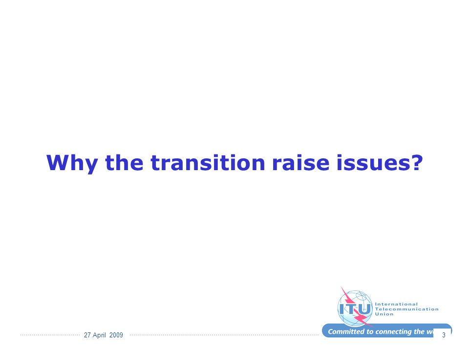 27 April 2009 3 Why the transition raise issues