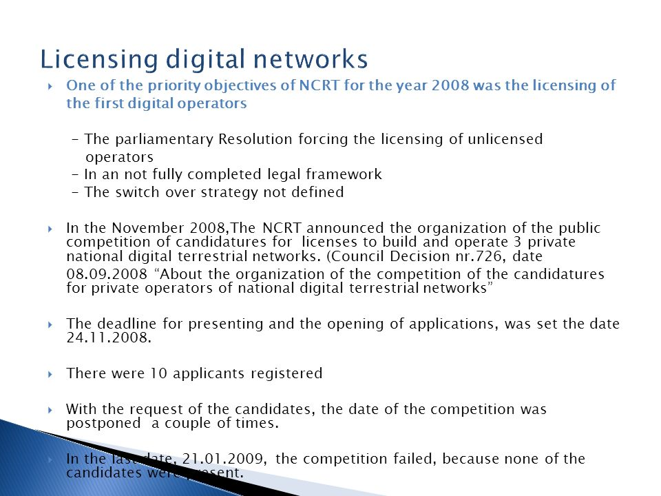 One of the priority objectives of NCRT for the year 2008 was the licensing of the first digital operators - The parliamentary Resolution forcing the l