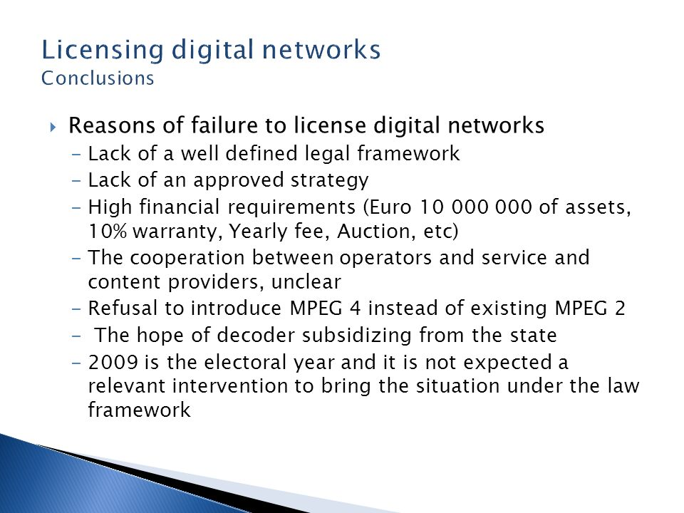 Reasons of failure to license digital networks -Lack of a well defined legal framework -Lack of an approved strategy -High financial requirements (Eur