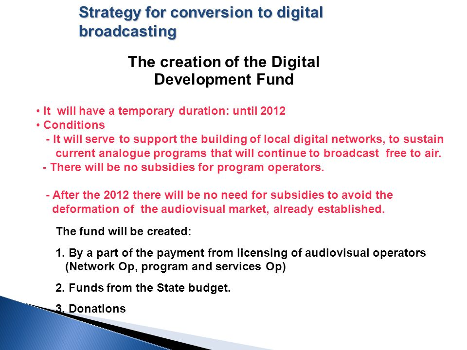 The creation of the Digital Development Fund The fund will be created: 1. By a part of the payment from licensing of audiovisual operators (Network Op