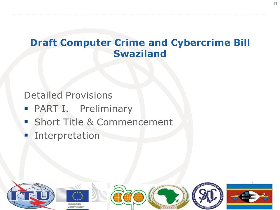 Draft Computer Crime and Cybercrime Bill Swaziland Detailed Provisions PART I.Preliminary Short Title & Commencement Interpretation 13