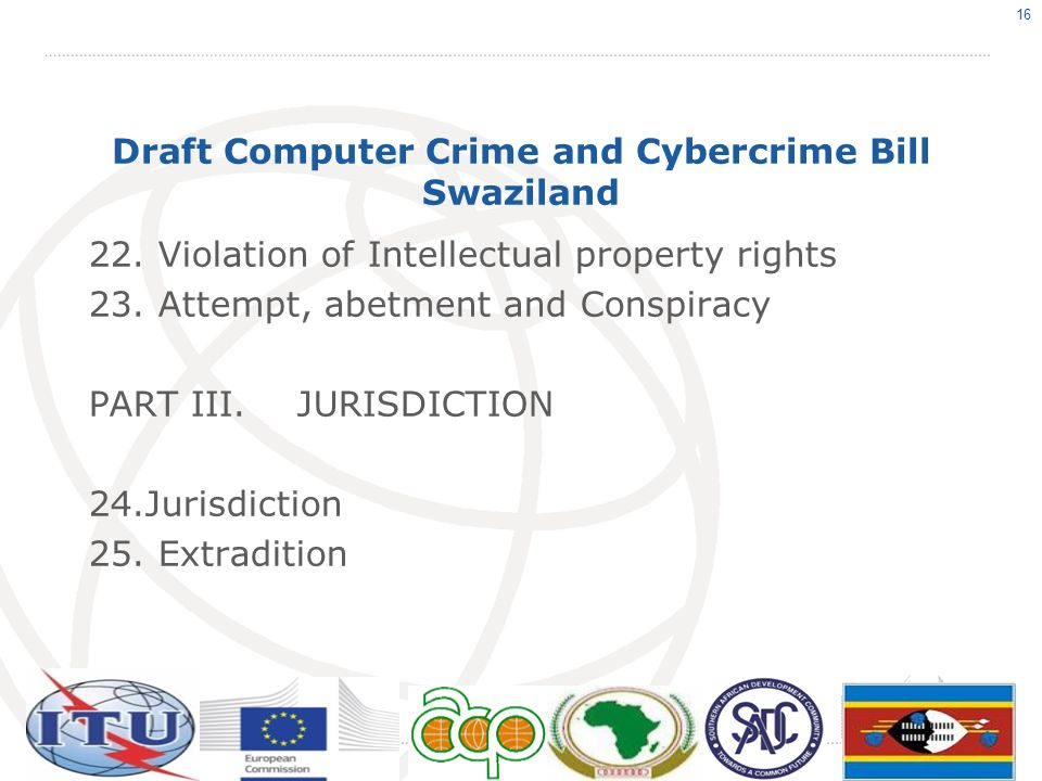 Draft Computer Crime and Cybercrime Bill Swaziland 22. Violation of Intellectual property rights 23. Attempt, abetment and Conspiracy PART III.JURISDI