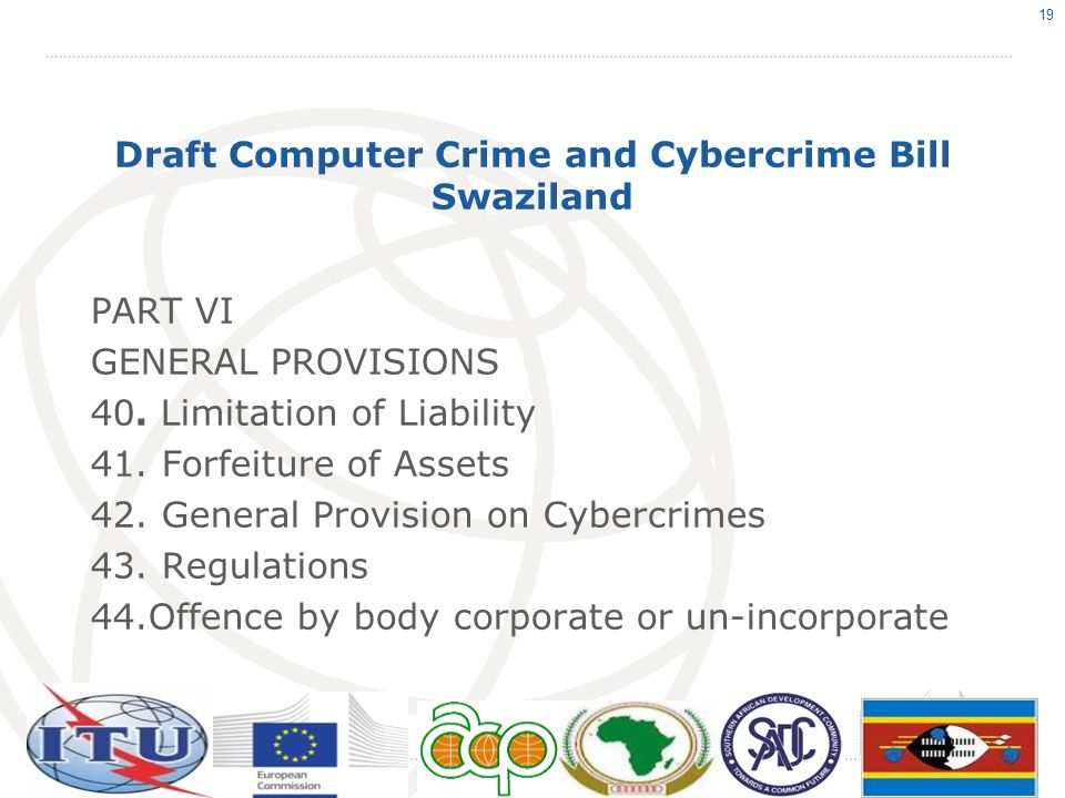 Draft Computer Crime and Cybercrime Bill Swaziland PART VI GENERAL PROVISIONS 40. Limitation of Liability 41. Forfeiture of Assets 42. General Provisi