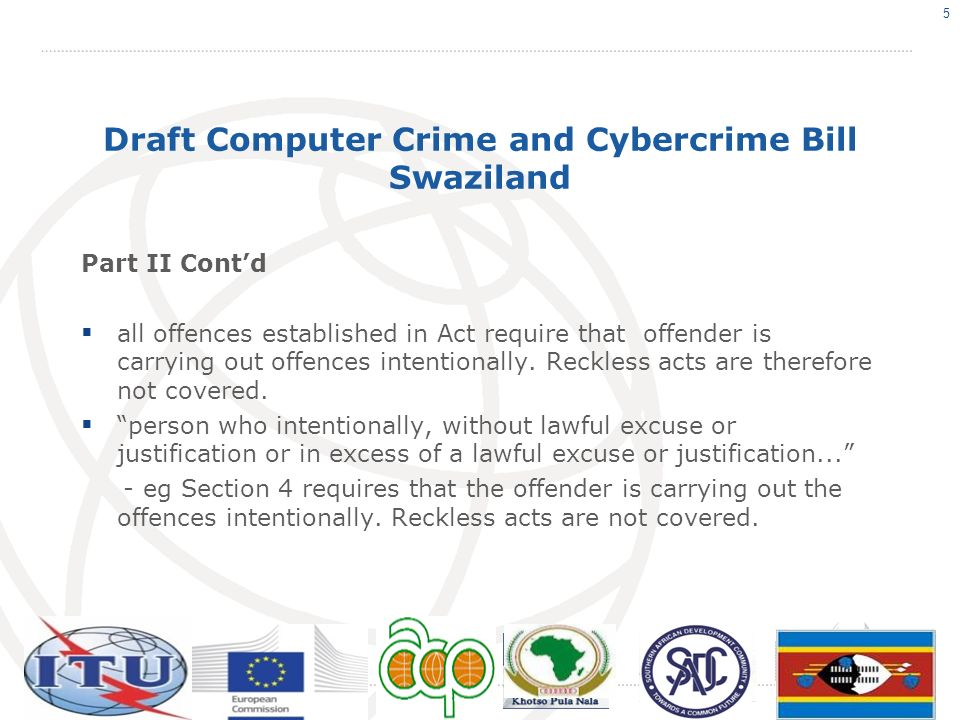 Draft Computer Crime and Cybercrime Bill Swaziland Part II Contd all offences established in Act require that offender is carrying out offences intent