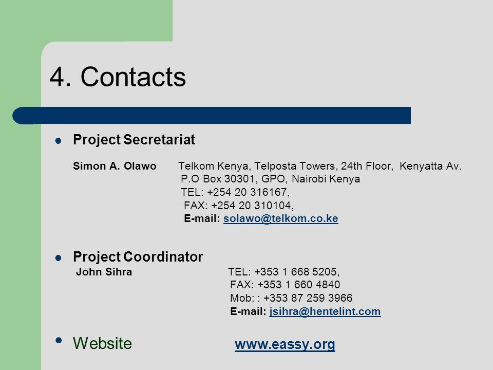 4. Contacts Project Secretariat Simon A. Olawo Telkom Kenya, Telposta Towers, 24th Floor, Kenyatta Av. P.O Box 30301, GPO, Nairobi Kenya TEL: +254 20