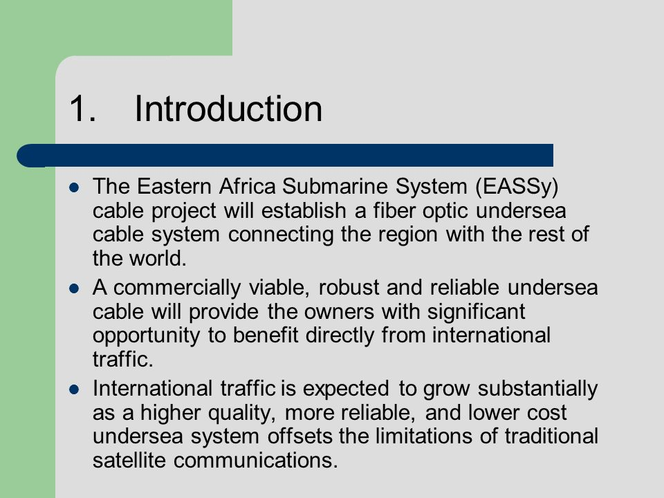 1.Introduction The Eastern Africa Submarine System (EASSy) cable project will establish a fiber optic undersea cable system connecting the region with