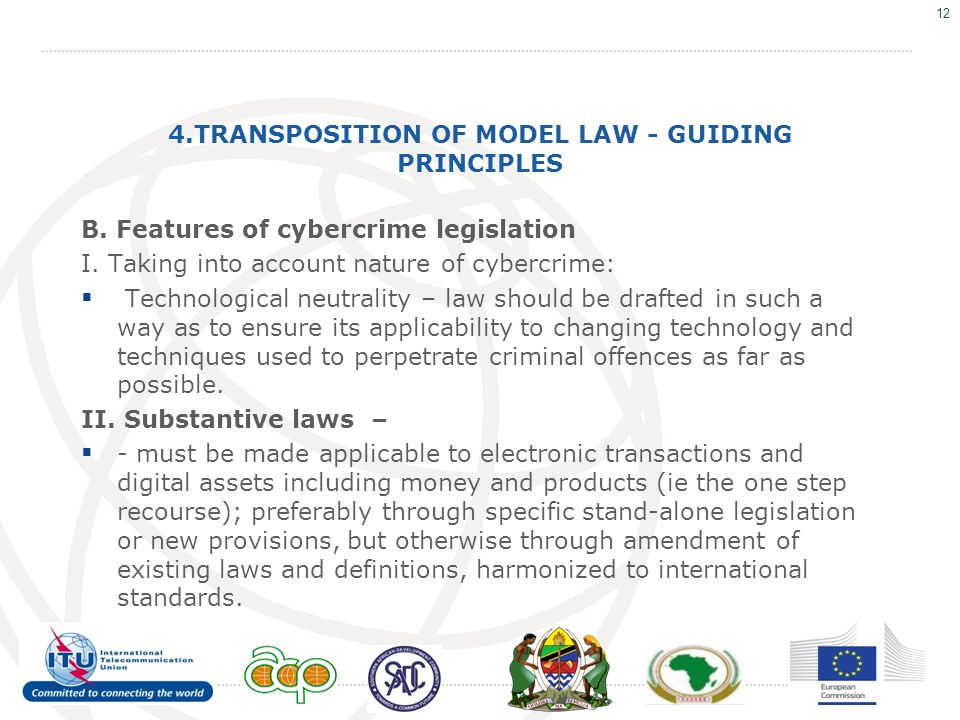 4.TRANSPOSITION OF MODEL LAW - GUIDING PRINCIPLES B. Features of cybercrime legislation I. Taking into account nature of cybercrime: Technological neu