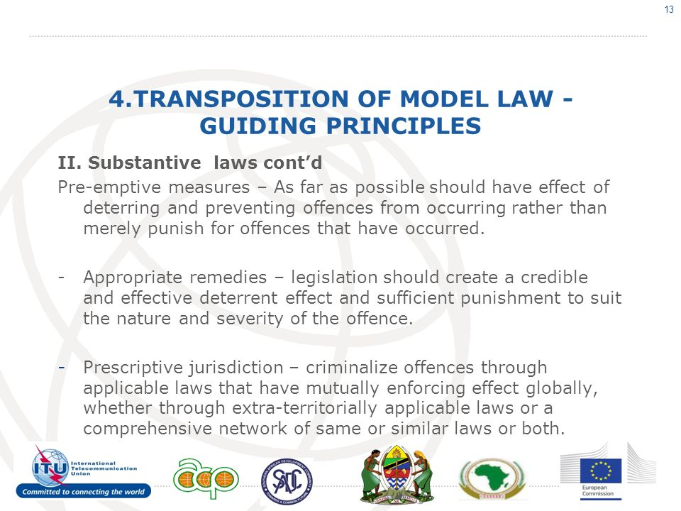 4.TRANSPOSITION OF MODEL LAW - GUIDING PRINCIPLES II. Substantive laws contd Pre-emptive measures – As far as possible should have effect of deterring