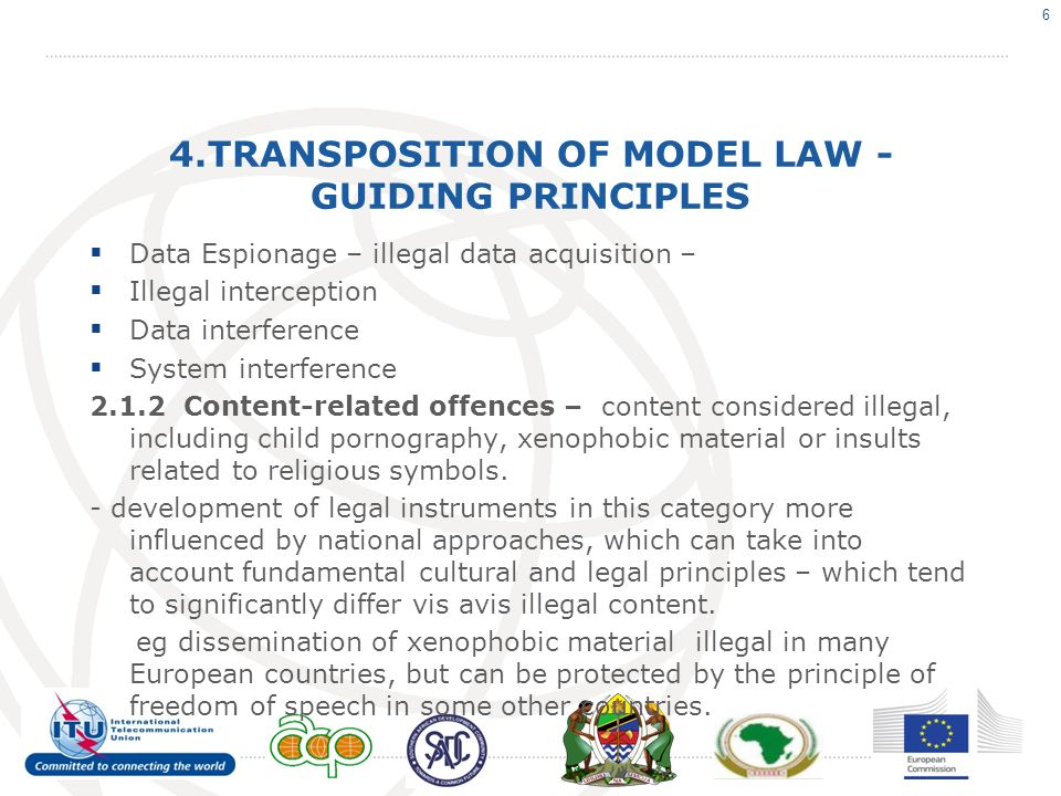 4.TRANSPOSITION OF MODEL LAW - GUIDING PRINCIPLES Data Espionage – illegal data acquisition – Illegal interception Data interference System interferen