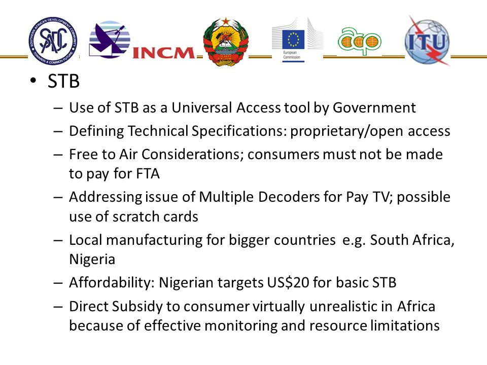 STB – Use of STB as a Universal Access tool by Government – Defining Technical Specifications: proprietary/open access – Free to Air Considerations; c