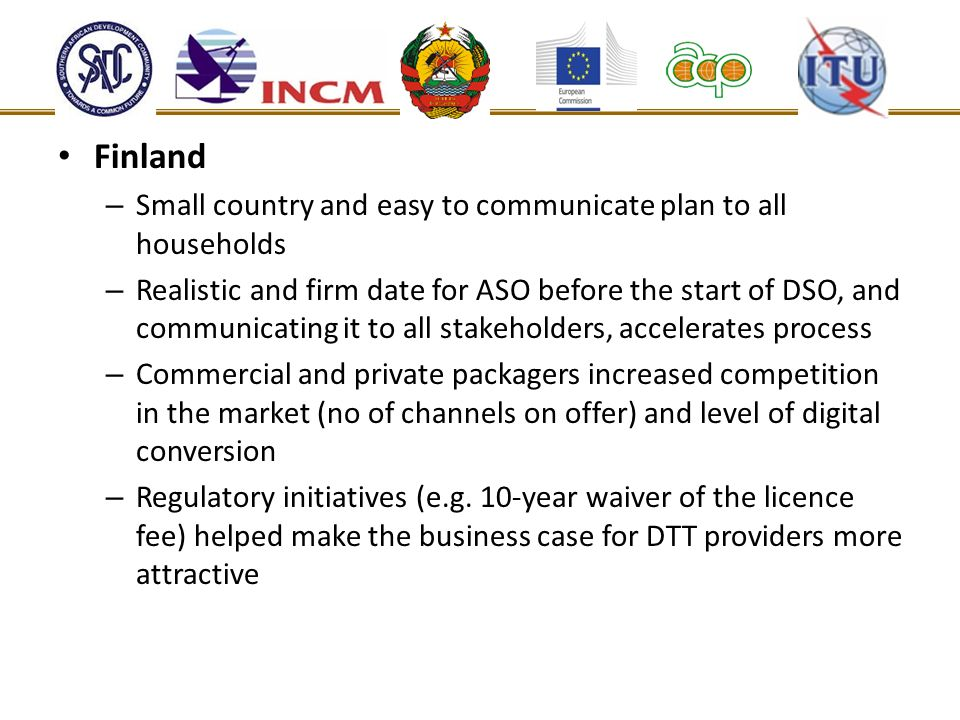 Finland – Small country and easy to communicate plan to all households – Realistic and firm date for ASO before the start of DSO, and communicating it
