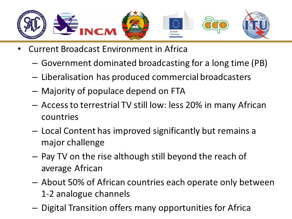 Current Broadcast Environment in Africa – Government dominated broadcasting for a long time (PB) – Liberalisation has produced commercial broadcasters